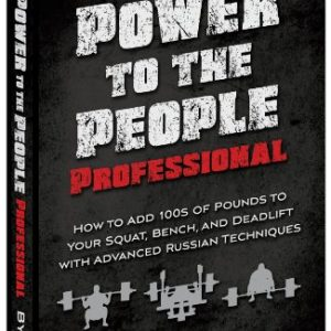 Power to the People Professional How to Add 100s of Pounds to Your Squat, Bench,and Deadlift with Advanced Russian Techniques by Pavel Tsatsouline